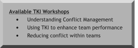Available TKI Workshops •	Understanding Conflict Management •	Using TKI to enhance team performance •	Reducing conflict within teams